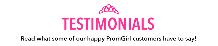 Read what some of our happy PromGirl customers have to say!