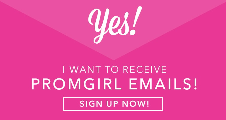 Yes, I want to receive PromGirl emails!