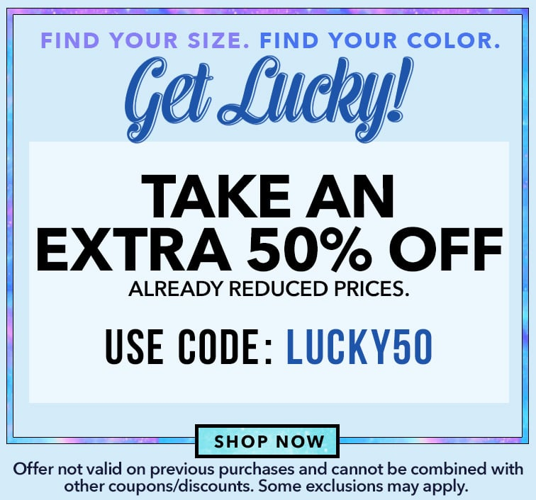 Take An Extra 50% Off. Use code: LUCKY50