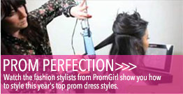 PromGirl fashion stylists show how to create prom perfection with current top prom dress styles.